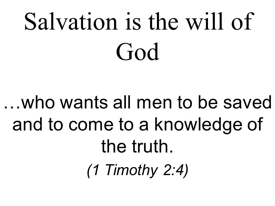 Salvation is the will of God …who wants all men to be saved and to come to a knowledge of the truth.