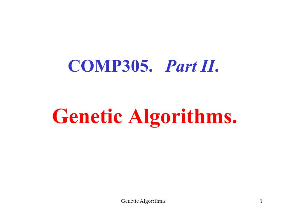 Genetic Algorithms1 COMP305. Part II. Genetic Algorithms.