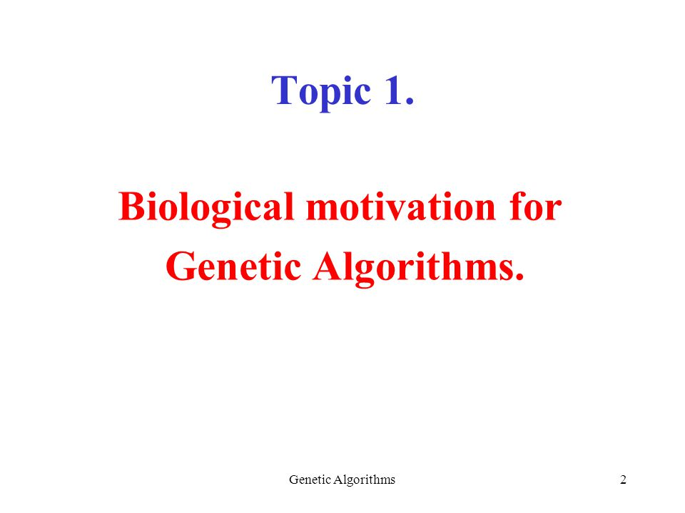 Genetic Algorithms2 Topic 1. Biological motivation for Genetic Algorithms.