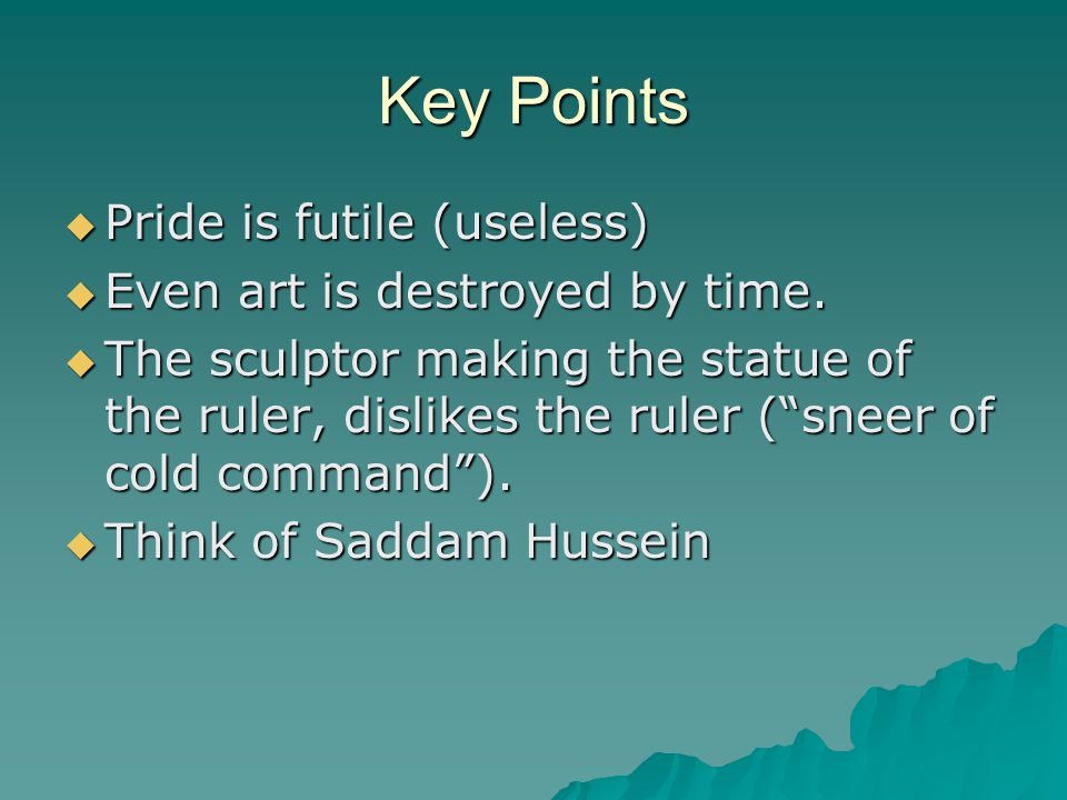 Key Points  Pride is futile (useless)  Even art is destroyed by time.