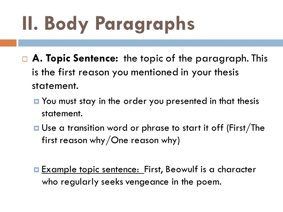 II. Body Paragraphs  A. Topic Sentence: the topic of the paragraph.