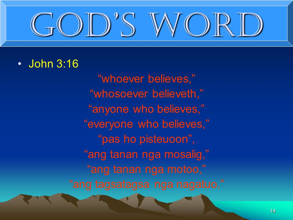 "14 God's Word John 3:16 ""whoever believes,"" ""whosoever believeth,"" ""anyone who believes,"" ""everyone who believes,"" ""pas ho pisteuoon"", ""ang tanan nga"