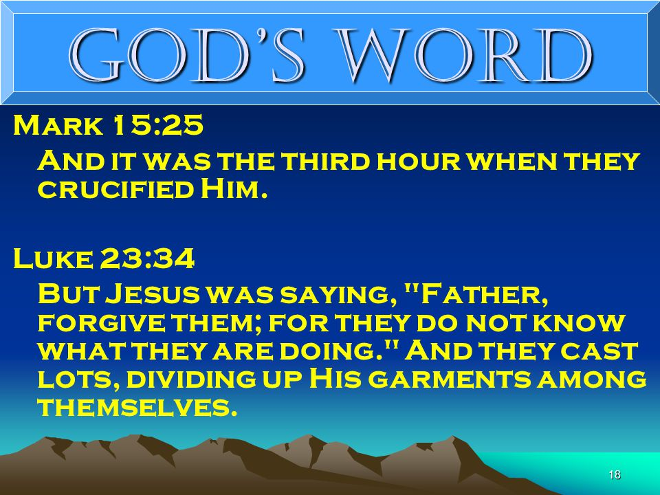 18 God's Word Mark 15:25 And it was the third hour when they crucified Him.