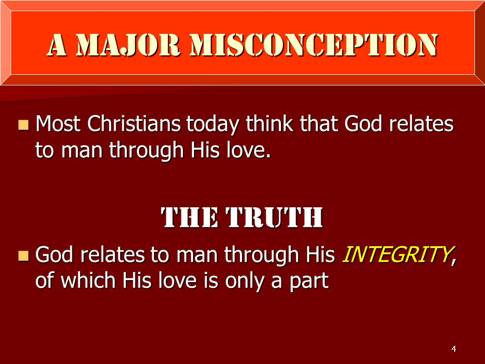 4 a major misconception Most Christians today think that God relates to man through His love.