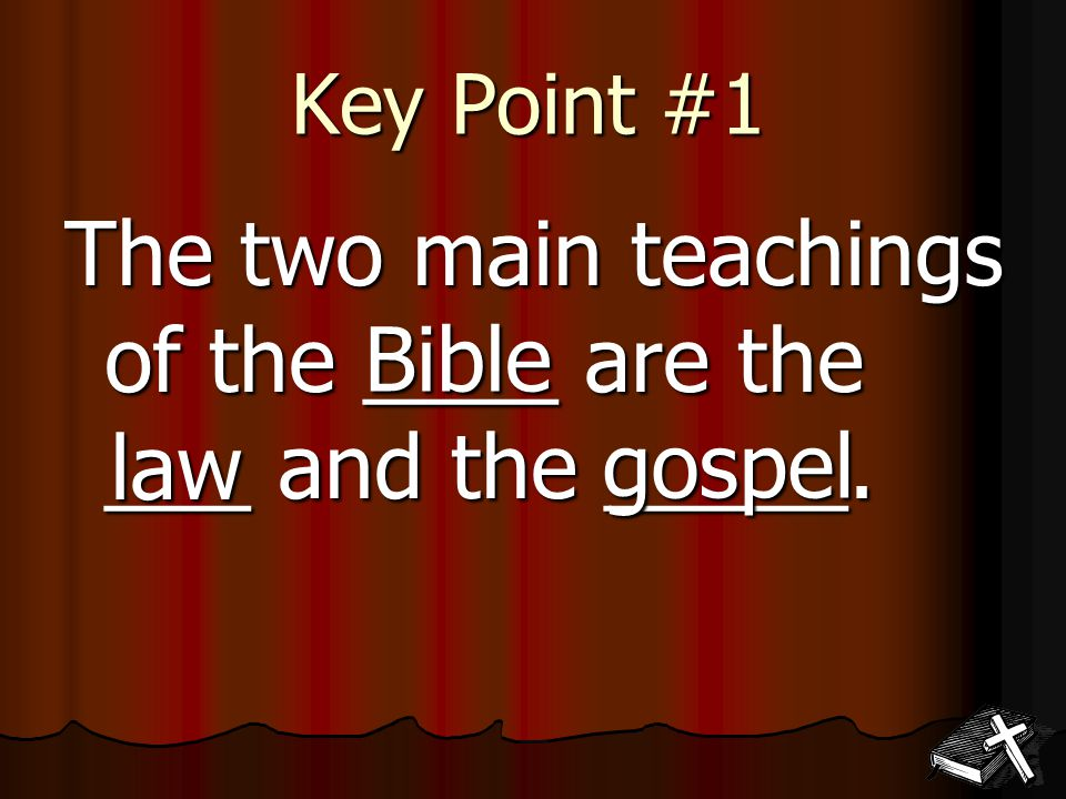 The two main teachings of the ____ are the ___ and the _____. Key Point #1 Bible law gospel