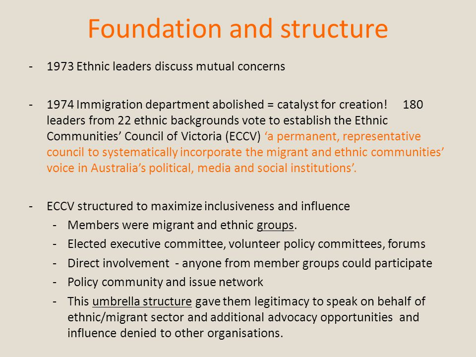 Foundation and structure -1973 Ethnic leaders discuss mutual concerns -1974 Immigration department abolished = catalyst for creation.