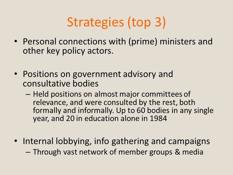 Strategies (top 3) Personal connections with (prime) ministers and other key policy actors. Positions on government advisory and consultative bodies –