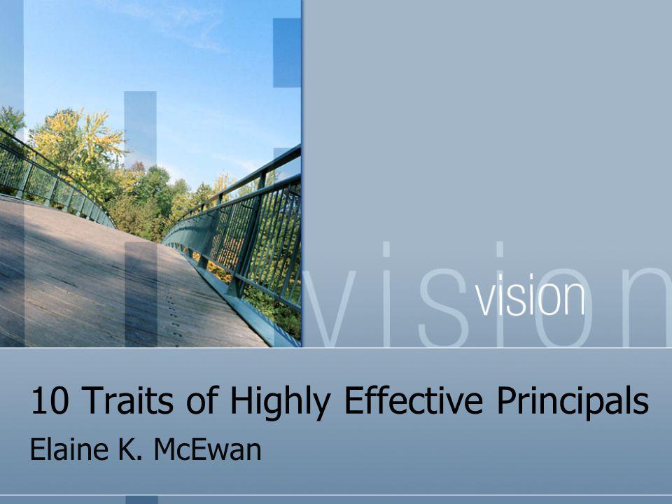 10 Traits of Highly Effective Principals Elaine K. McEwan