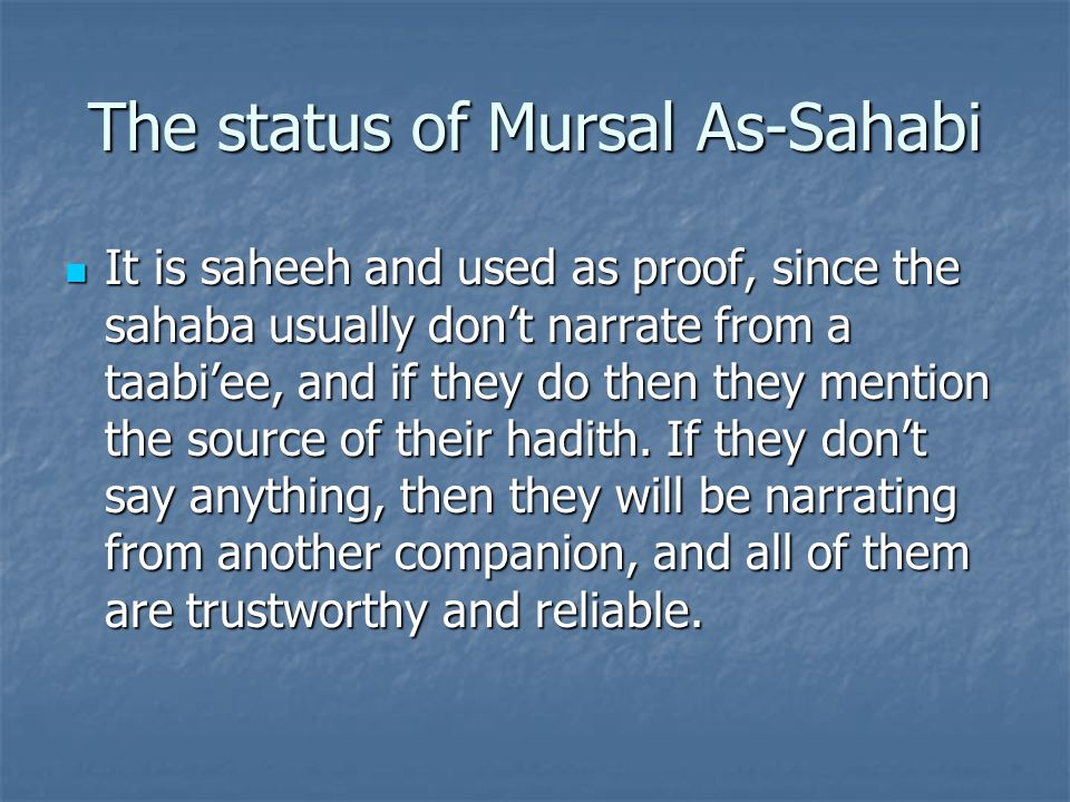 The status of Mursal As-Sahabi It is saheeh and used as proof, since the sahaba usually don't narrate from a taabi'ee, and if they do then they mention the source of their hadith.