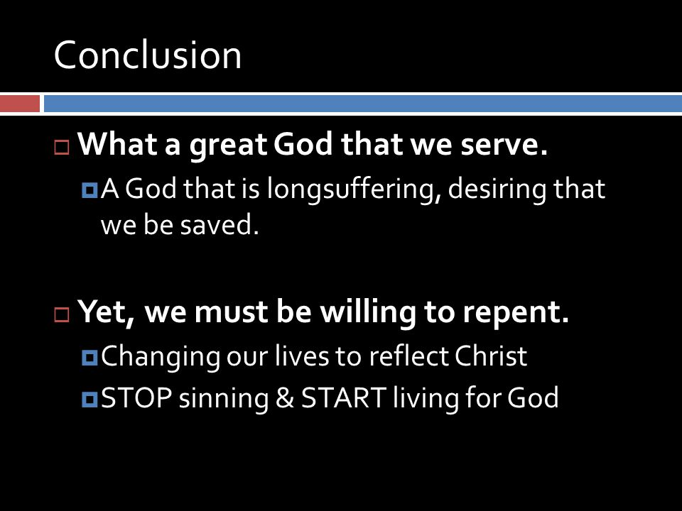Conclusion  What a great God that we serve.