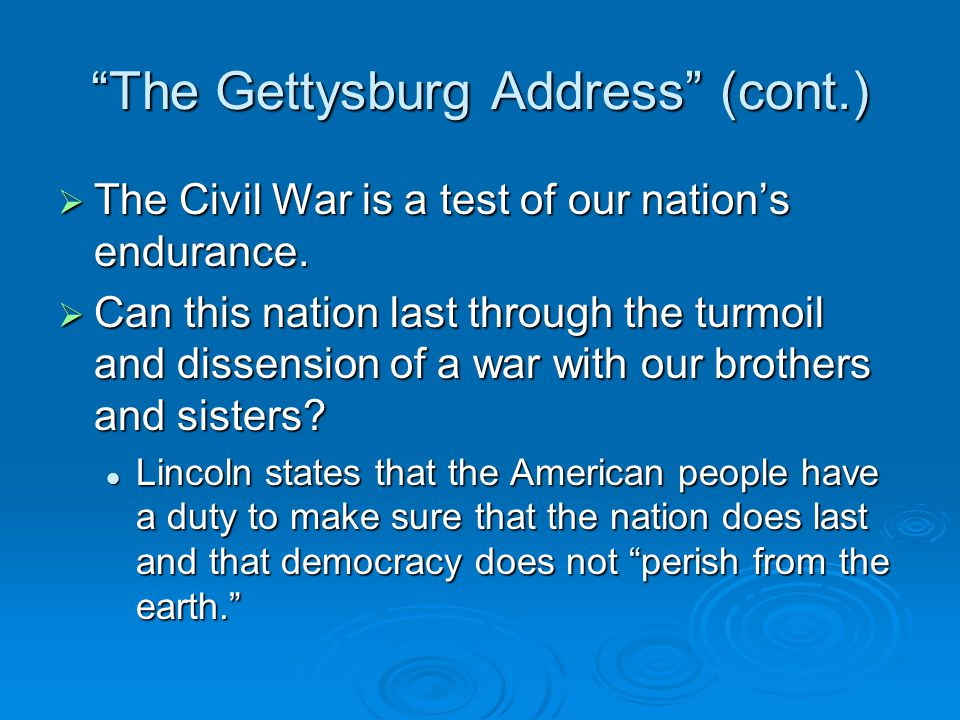The Gettysburg Address (cont.)  Note the use of parallelism in the speech.