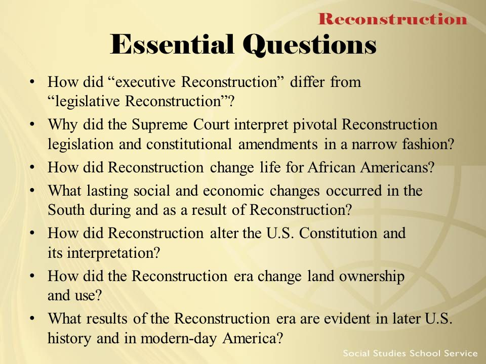 Essential Questions How did executive Reconstruction differ from legislative Reconstruction .