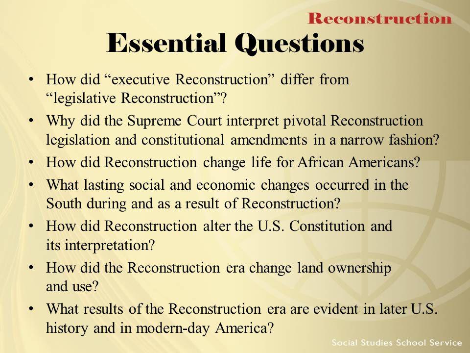 "Essential Questions How did ""executive Reconstruction"" differ from ""legislative Reconstruction""? Why did the Supreme Court interpret pivotal Reconstru"