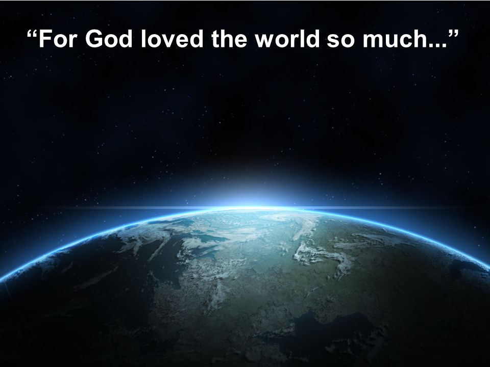 For God loved the world so much...