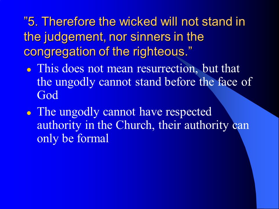 """""""5. Therefore the wicked will not stand in the judgement, nor sinners in the congregation of the righteous."""" l This does not mean resurrection, but th"""