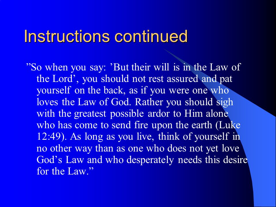 Instructions continued So when you say: 'But their will is in the Law of the Lord', you should not rest assured and pat yourself on the back, as if you were one who loves the Law of God.