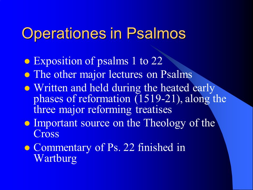 Luther's exegetical method in Operationes The division to glossae and scholia is no longer in use Often Luther first defines the meaning of the words from Hebrew and Latin Single verses are understood in the light of the overall meaning of the Psalm Spiritual and litteral sense are used, but the threefold division of spiritual meaning very rarely