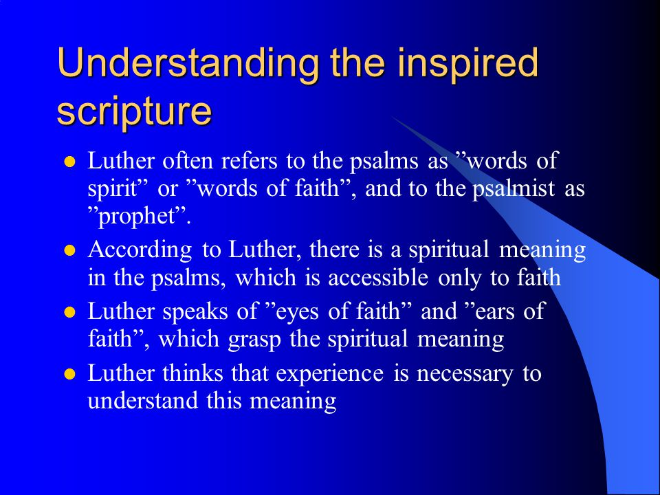 Understanding the inspired scripture Luther often refers to the psalms as words of spirit or words of faith , and to the psalmist as prophet .