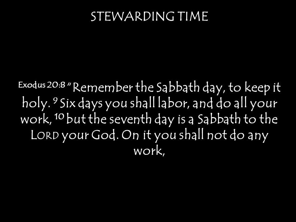 STEWARDING TIME Exodus 20:8 Remember the Sabbath day, to keep it holy.