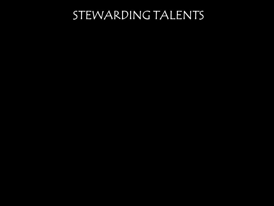 STEWARDING TALENTS