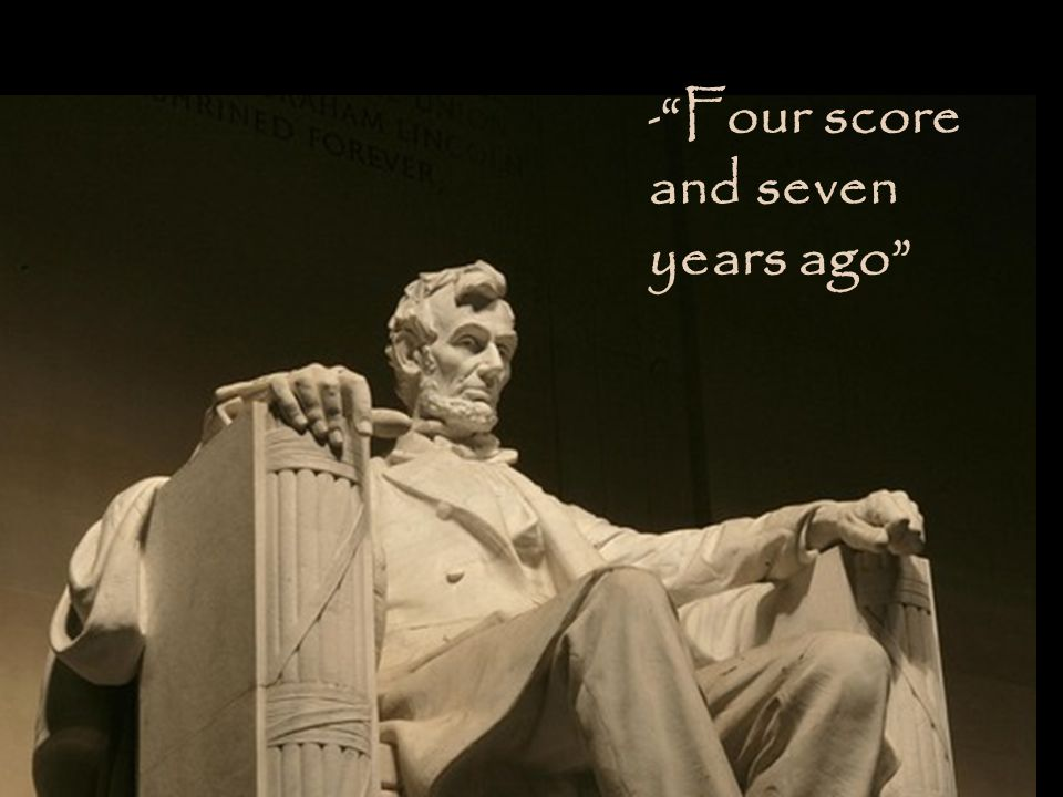- Four score and seven years ago