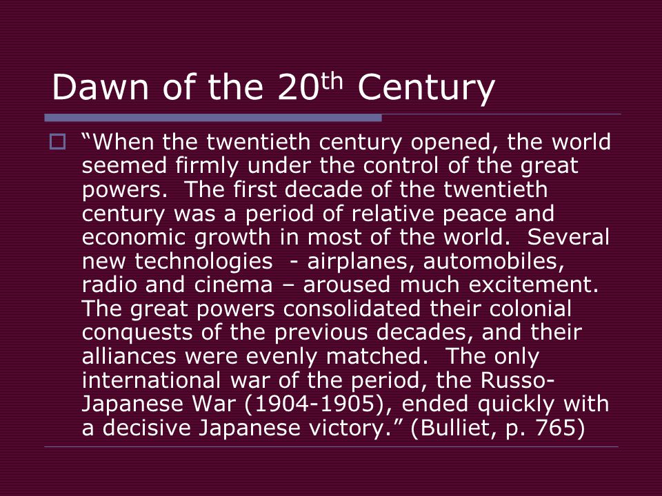 Dawn of the 20 th Century  When the twentieth century opened, the world seemed firmly under the control of the great powers.