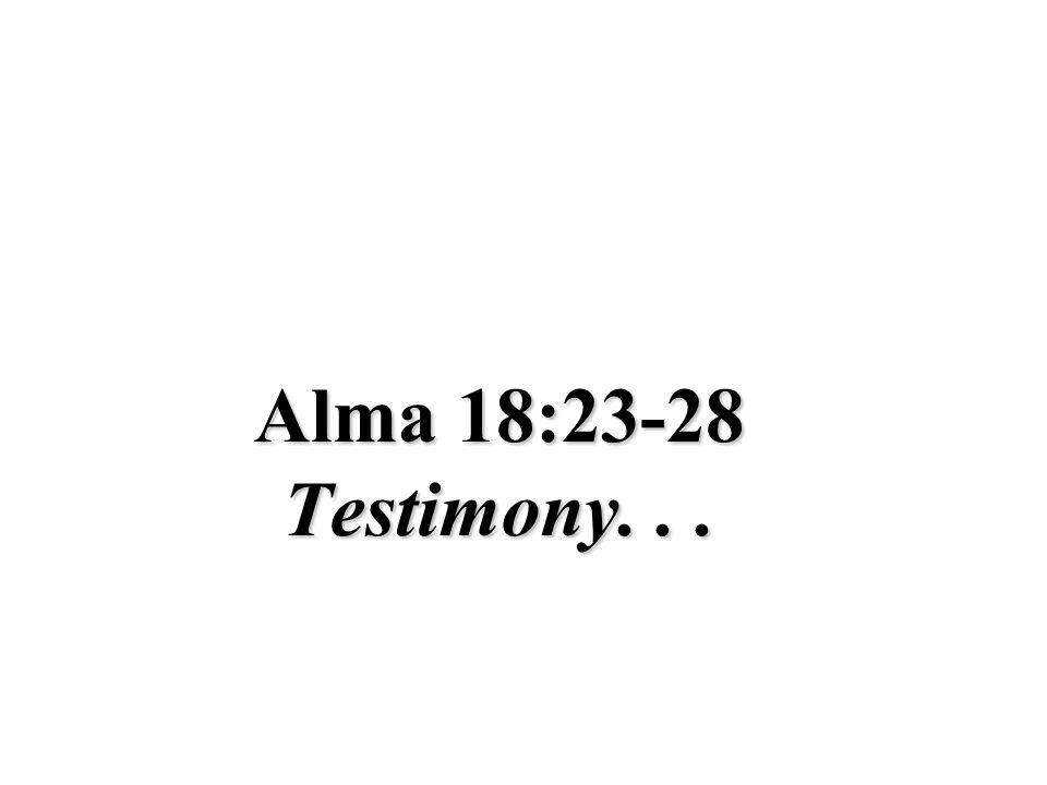 Alma 18:23-28 Testimony...