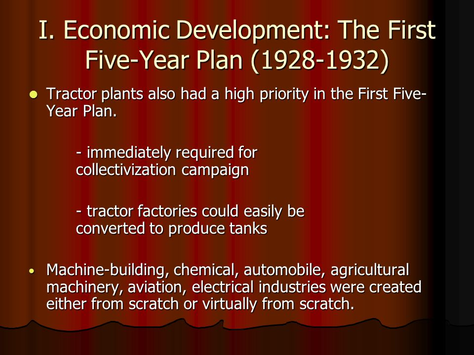 I. Economic Development: The First Five-Year Plan (1928-1932) Tractor plants also had a high priority in the First Five- Year Plan. Tractor plants als