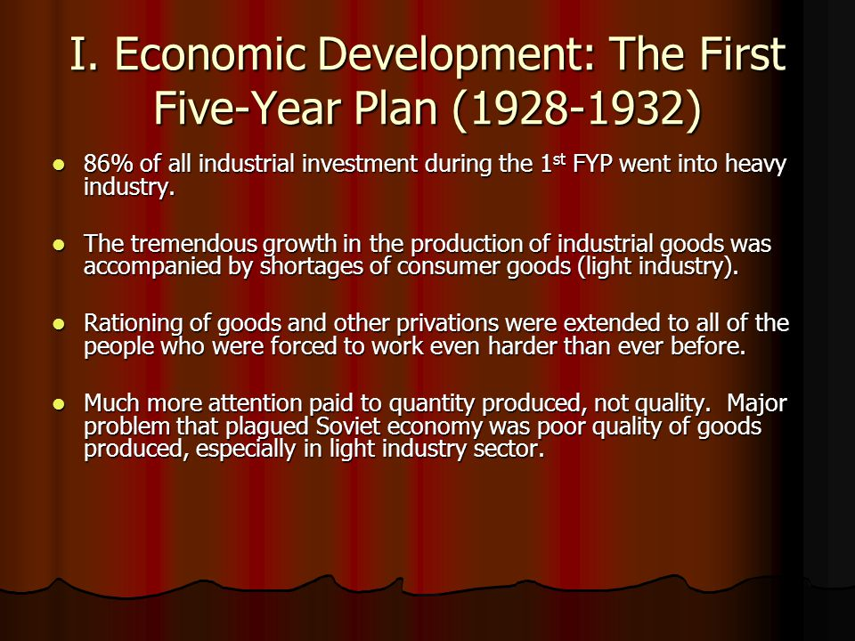 I. Economic Development: The First Five-Year Plan (1928-1932) 86% of all industrial investment during the 1 st FYP went into heavy industry. 86% of al