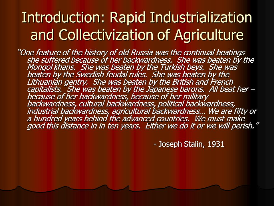 "Introduction: Rapid Industrialization and Collectivization of Agriculture ""One feature of the history of old Russia was the continual beatings she suf"