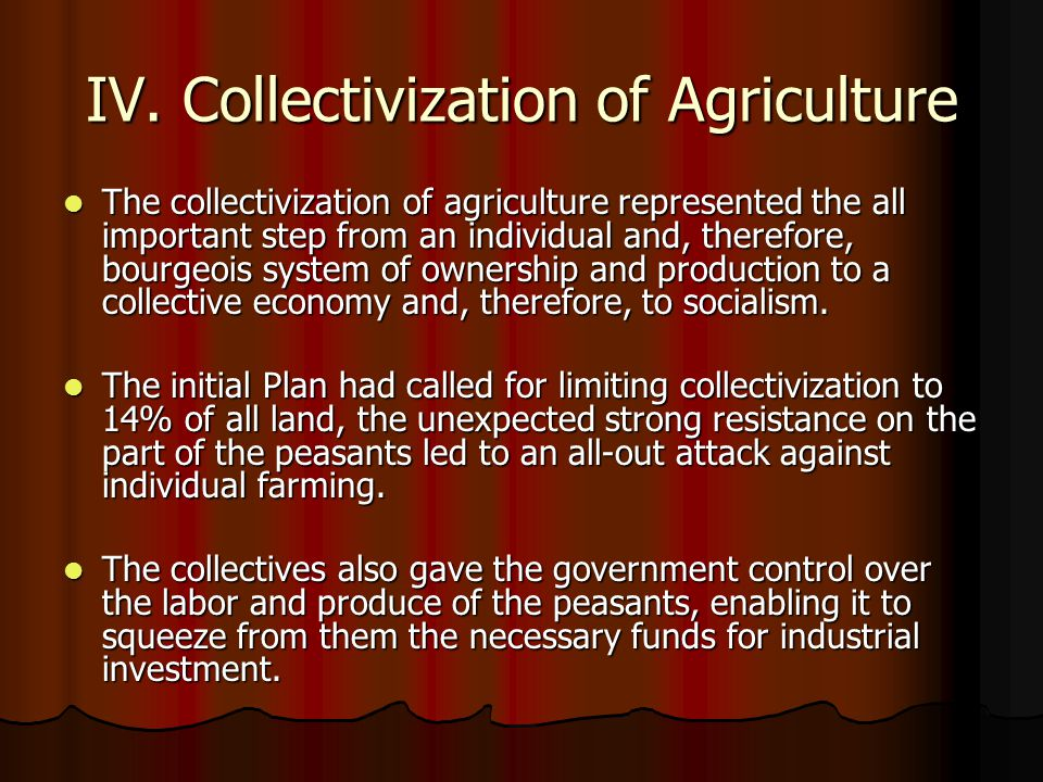 IV. Collectivization of Agriculture The collectivization of agriculture represented the all important step from an individual and, therefore, bourgeoi