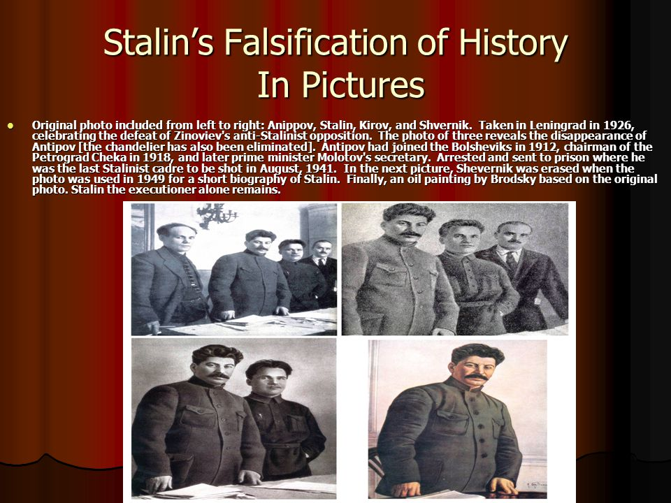Stalin's Falsification of History In Pictures Original photo included from left to right: Anippov, Stalin, Kirov, and Shvernik. Taken in Leningrad in
