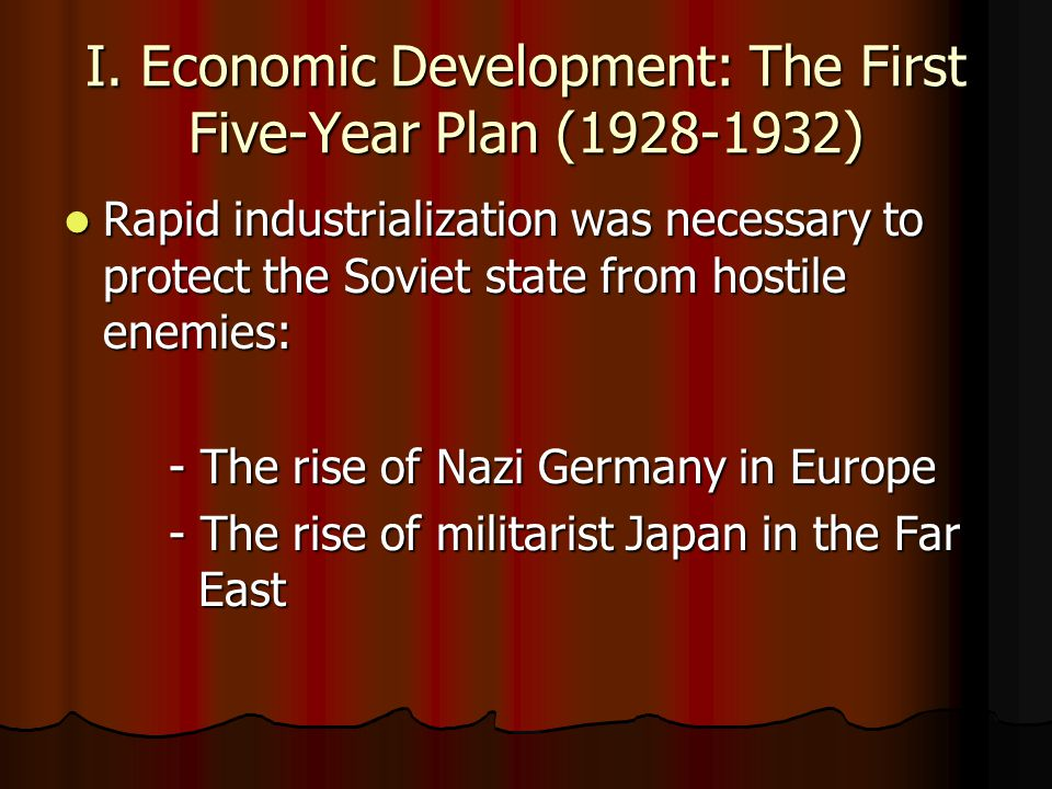 I. Economic Development: The First Five-Year Plan (1928-1932) Rapid industrialization was necessary to protect the Soviet state from hostile enemies: