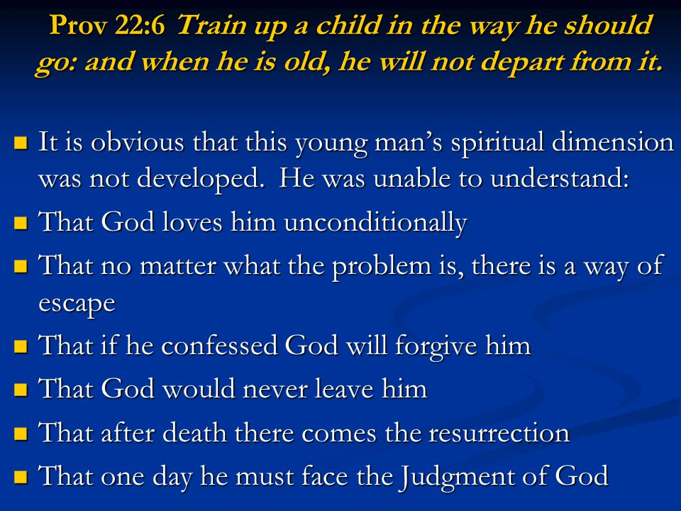 Prov 22:6 Train up a child in the way he should go: and when he is old, he will not depart from it. It is obvious that this young man's spiritual dime