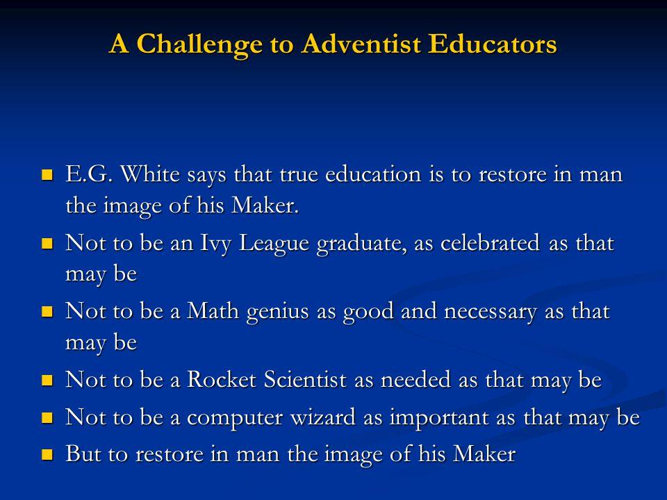 A Challenge to Adventist Educators E.G.