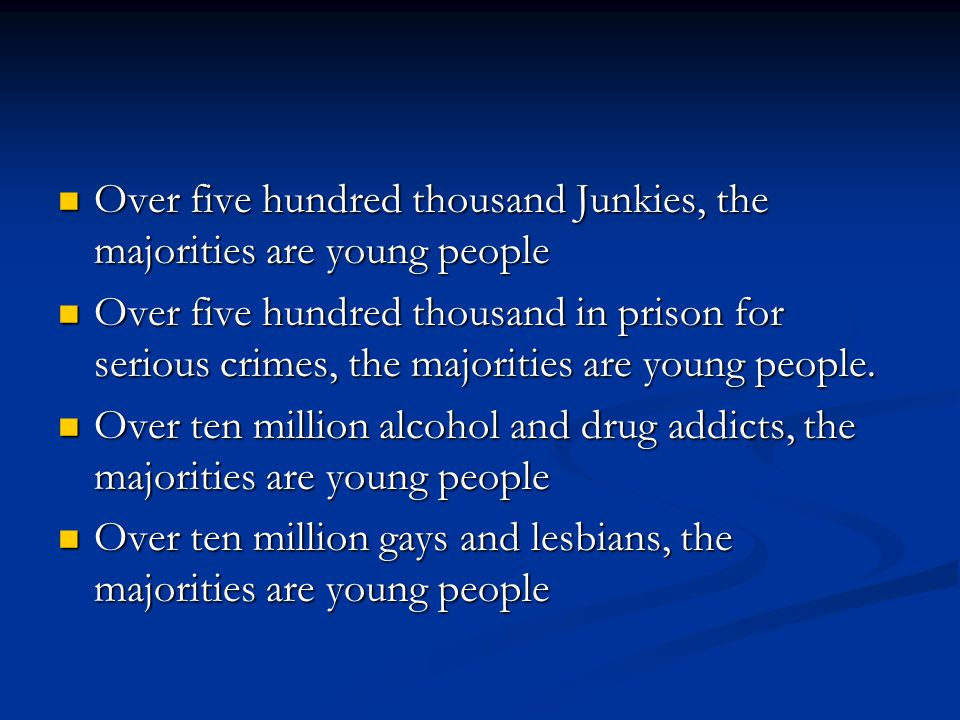 Over five hundred thousand Junkies, the majorities are young people Over five hundred thousand Junkies, the majorities are young people Over five hundred thousand in prison for serious crimes, the majorities are young people.