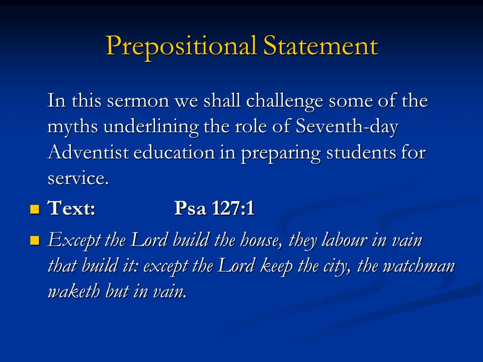 Prepositional Statement In this sermon we shall challenge some of the myths underlining the role of Seventh-day Adventist education in preparing students for service.
