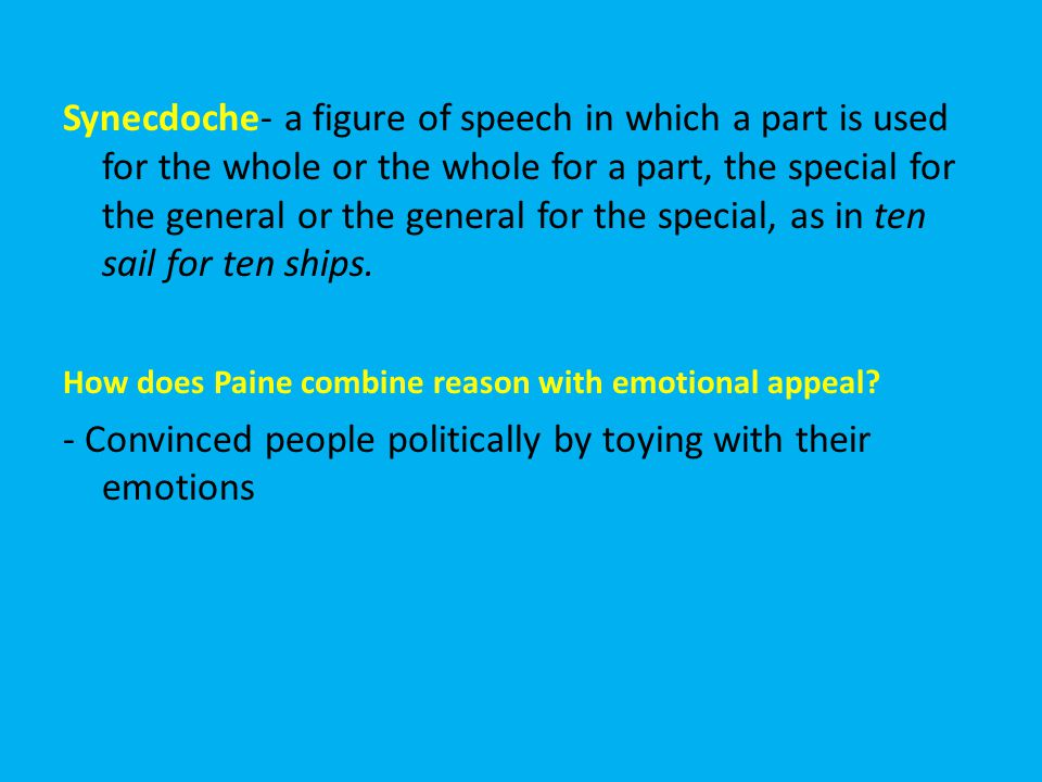 Synecdoche- a figure of speech in which a part is used for the whole or the whole for a part, the special for the general or the general for the special, as in ten sail for ten ships.