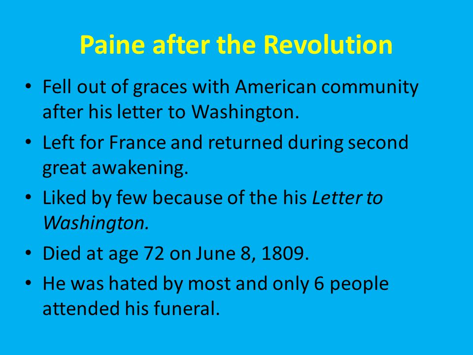Paine after the Revolution Fell out of graces with American community after his letter to Washington.