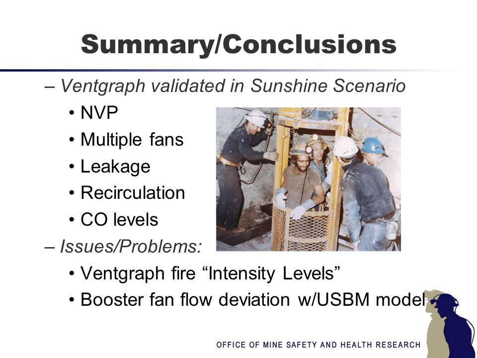 """Summary/Conclusions –Ventgraph validated in Sunshine Scenario NVP Multiple fans Leakage Recirculation CO levels –Issues/Problems: Ventgraph fire """"Inte"""
