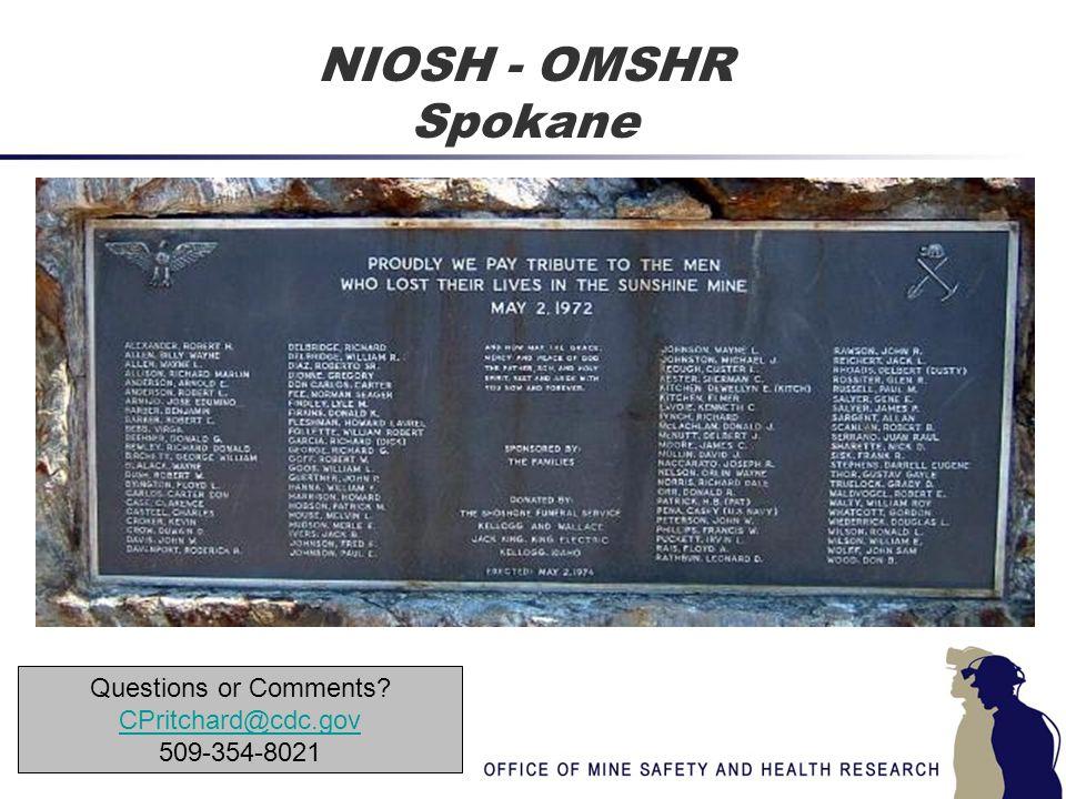 NIOSH - OMSHR Spokane Questions or Comments? CPritchard@cdc.gov 509-354-8021