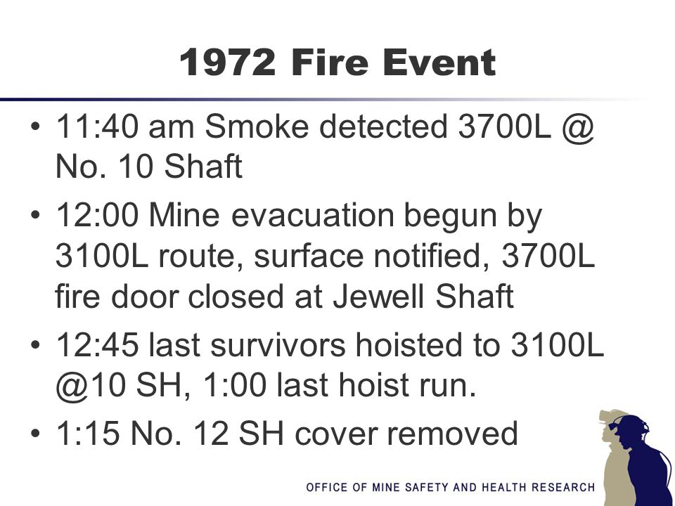 1972 Fire Event 11:40 am Smoke detected 3700L @ No. 10 Shaft 12:00 Mine evacuation begun by 3100L route, surface notified, 3700L fire door closed at J