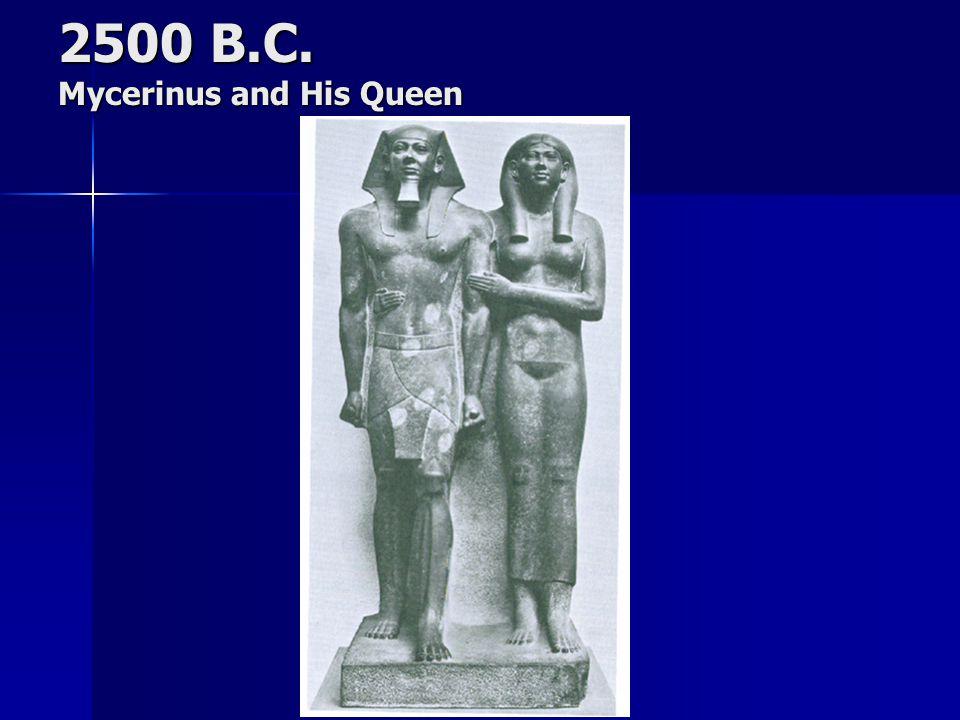 2500 B.C. Mycerinus and His Queen