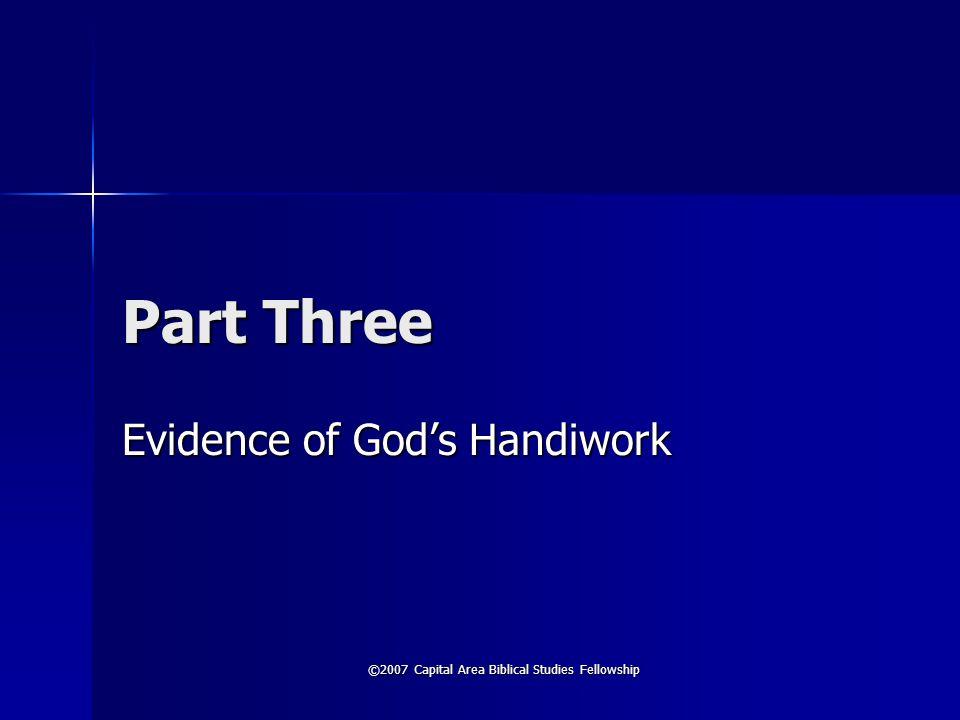©2007 Capital Area Biblical Studies Fellowship Part Three Evidence of God's Handiwork