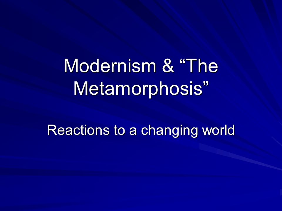 Modernism & The Metamorphosis Reactions to a changing world