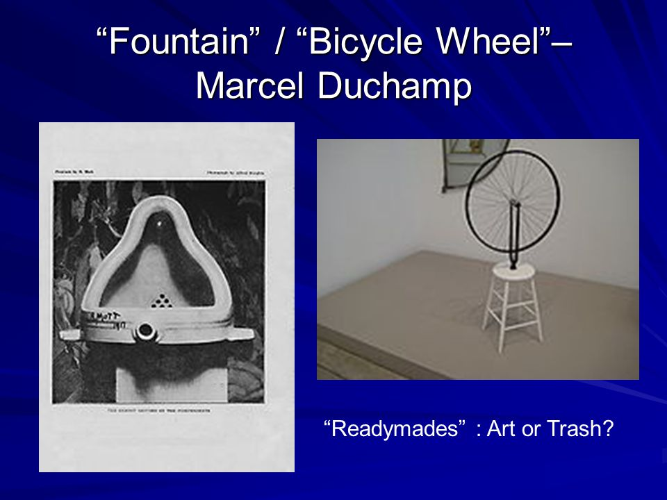 Fountain / Bicycle Wheel – Marcel Duchamp Readymades : Art or Trash?