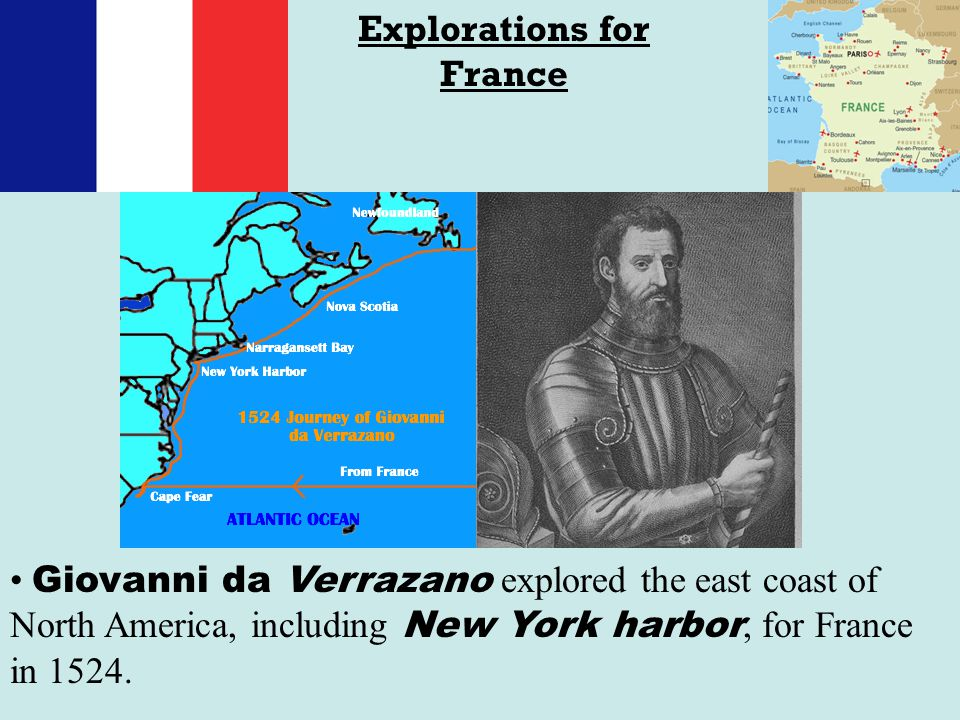 Explorations for France Giovanni da Verrazano explored the east coast of North America, including New York harbor, for France in 1524.