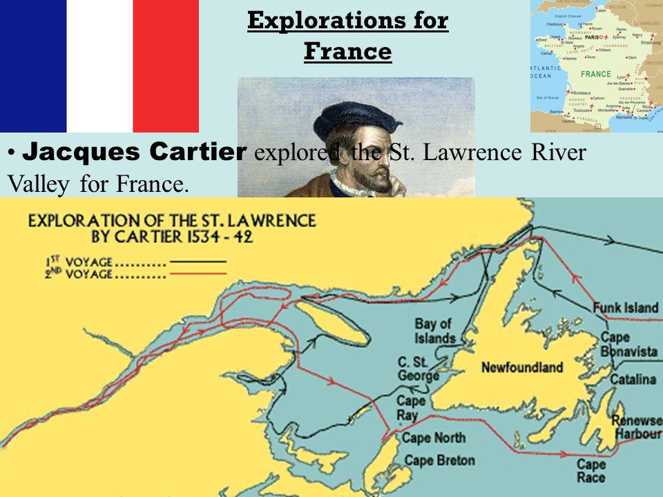 Explorations for France Jacques Cartier Jacques Cartier explored the St.
