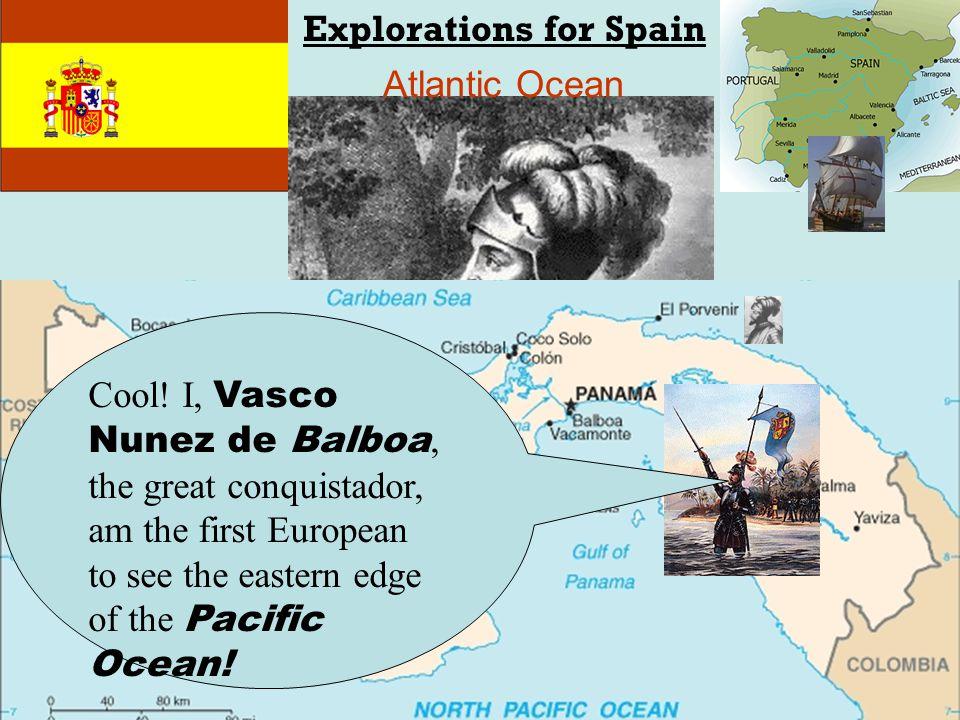 Vasco Nuñez de Balboa (1475 - 1519) Explorations for Spain Atlantic Ocean Cool.