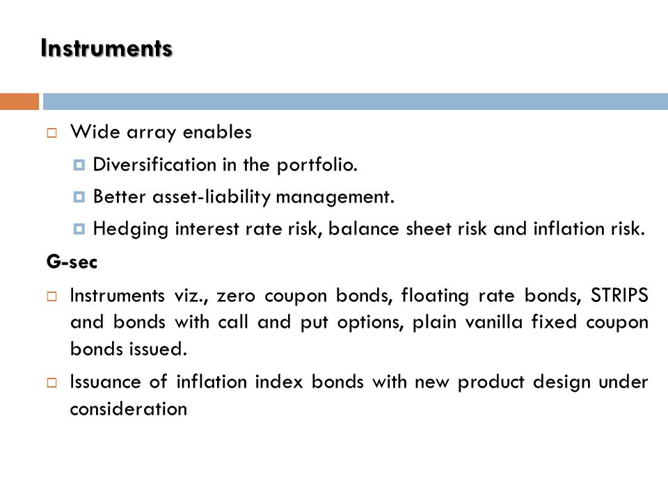 Instruments  Wide array enables  Diversification in the portfolio.